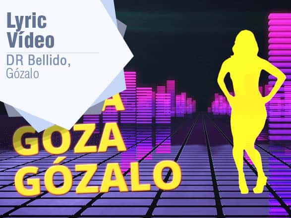 Gozalo Lyric Vídeo DR Bellido